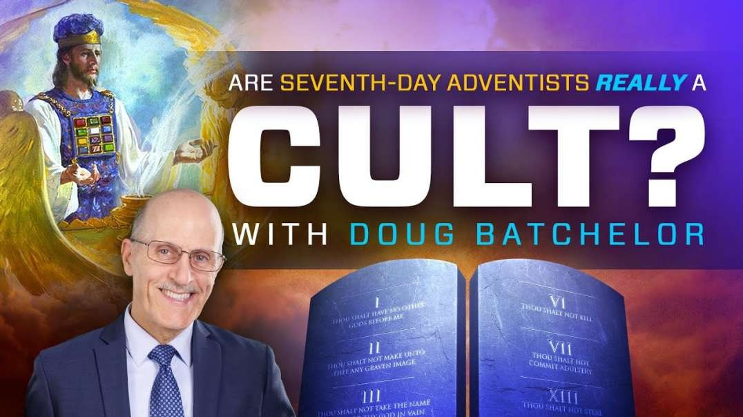 Are Seventh Day Adventist Really a Cult? With Doug Batchelor